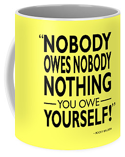 Nobody Owes Nobody Nothing Coffee Mug