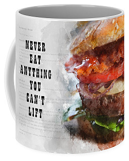 Never Eat Anything You Cant Lift Coffee Mug