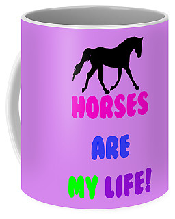 Horses Are My Life Coffee Mug