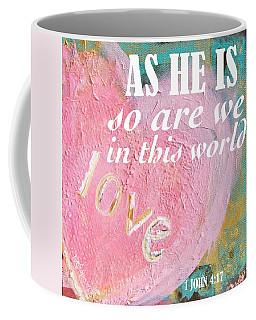 As He Is So Are We Heart Coffee Mug