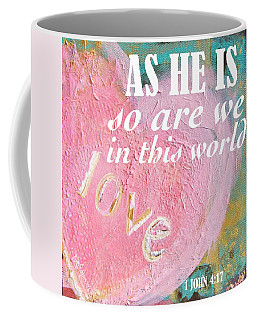 As He Is So Are We Heart Coffee Mug