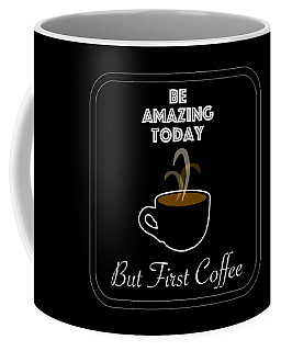 Be Amazing Today Coffee Mug