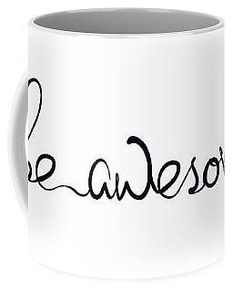 Be Awesome Coffee Mug