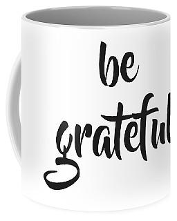 Be Grateful Coffee Mug