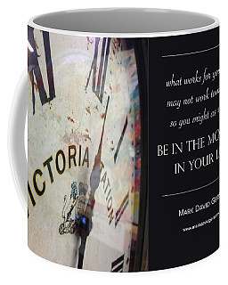 Be In The Moment In Your Life Coffee Mug