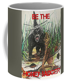 Be The Honey Badger Coffee Mug