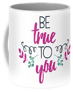 Be True To You Coffee Mug