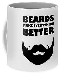 Beards Make Everything Better Coffee Mug