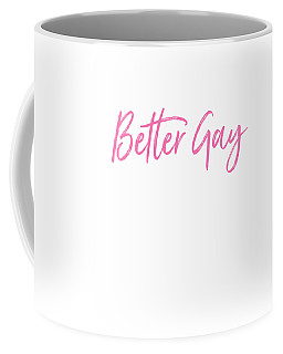 Better Gay Than Grumpy Coffee Mug