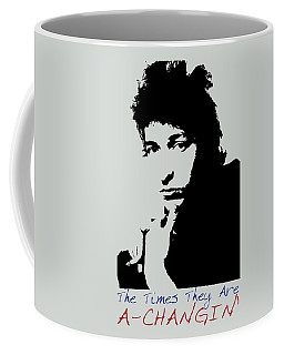 Bob Dylan Poster Print Quote - The Times They Are A Changin Coffee Mug