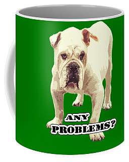 Bulldog Any Problems Coffee Mug