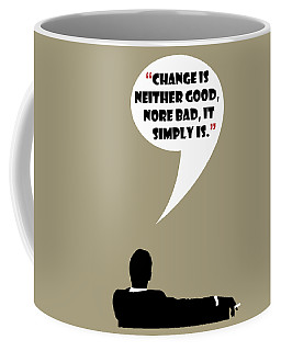 Change Is Not Bad - Mad Men Poster Don Draper Quote Coffee Mug