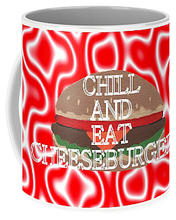 Chill And Eat Cheeseburgers Coffee Mug