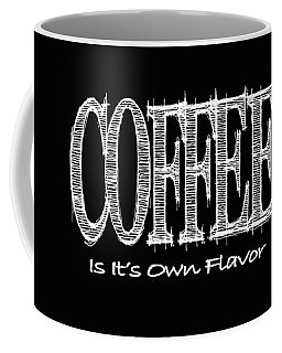 Coffee Is It's Own Flavor Mug Coffee Mug