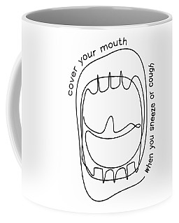 Cover Your Mouth When You Sneeze Or Cough Coffee Mug