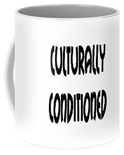 Culturally Condition - Conscious Mindful Quotes Coffee Mug