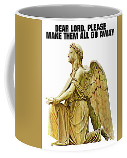 Dear Lord, Please Make Them All Go Away Coffee Mug