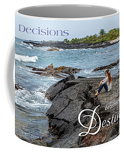 Decisions Determine Destiny Coffee Mug by Denise Bird
