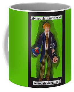 Deranged Cousin Kelvin  Coffee Mug