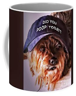 Did You Poop Today Coffee Mug