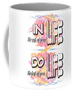 Do The Best Of Your Life Inspiring Typography Coffee Mug by Georgeta Blanaru