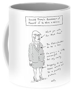 Donald Trump Assessment Of Himself As A Woman Coffee Mug