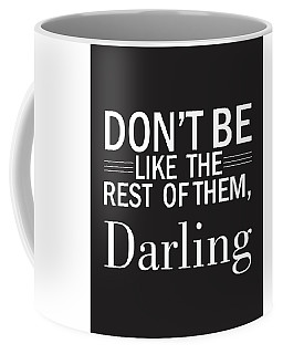 Don't Be Like The Rest Of Them, Darling Coffee Mug