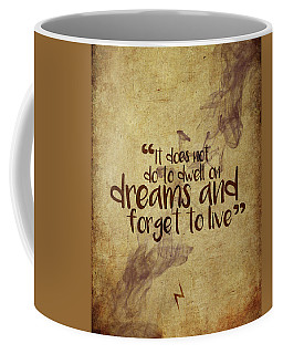Don't Dwell On Dreams Coffee Mug