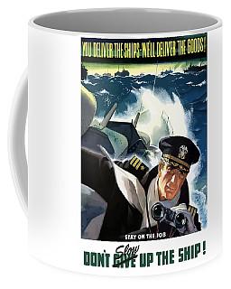 Don't Slow Up The Ship - Ww2 Coffee Mug