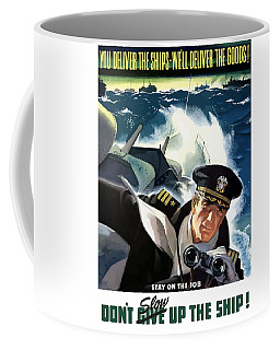 Don't Slow Up The Ship - Ww2 Coffee Mug