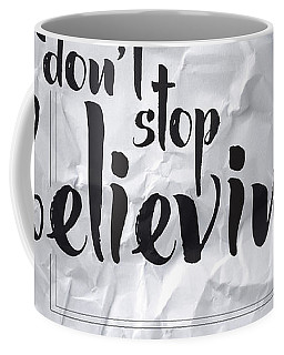 Don't Stop Believing Coffee Mug