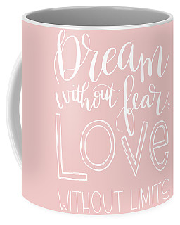 Coffee Mug featuring the mixed media Dream Without Fear by Nancy Ingersoll