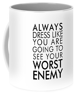 Dress Like You're Going To See Your Worst Enemy Coffee Mug