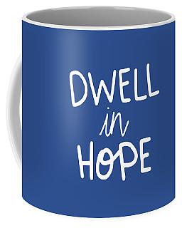 Dwell In Hope Coffee Mug