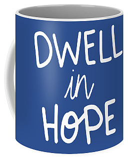 Coffee Mug featuring the mixed media Dwell In Hope by Nancy Ingersoll