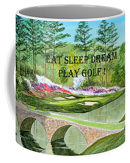 Coffee Mug featuring the painting Eat Sleep Dream Play Golf - Augusta National 12th Hole by Bill Holkham