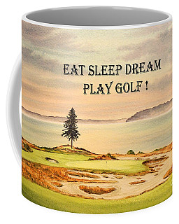 Coffee Mug featuring the painting Eat Sleep Dream Play Golf - Chambers Bay by Bill Holkham