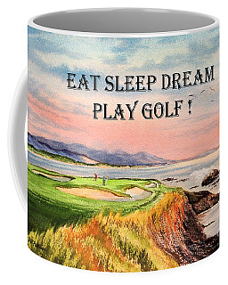 Coffee Mug featuring the painting Eat Sleep Dream Play Golf - Pebble Beach 7th Hole by Bill Holkham