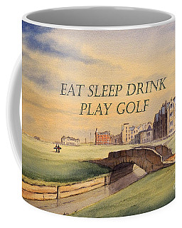 Coffee Mug featuring the painting Eat Sleep Drink Play Golf - St Andrews Scotland by Bill Holkham