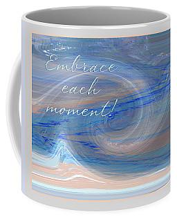 Embrace Each Moment Coffee Mug