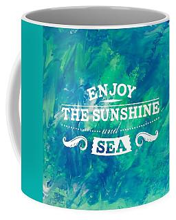 Enjoy The Sunshine And Sea Coffee Mug