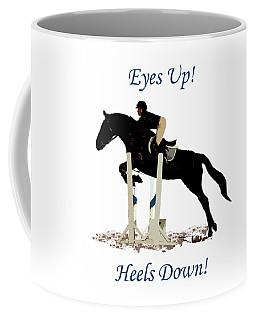 Eyes Up, Heels Down Horse Coffee Mug
