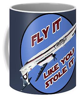 Fly It Like You Stole It Coffee Mug