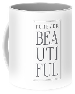 Forever Beautiful Coffee Mug