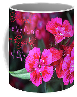 Coffee Mug featuring the photograph Friends Are The Flowers by Trina Ansel