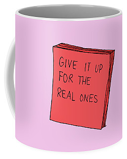 Give It Up For The Real Ones Coffee Mug