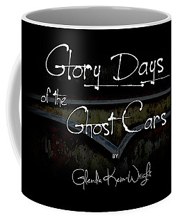 Coffee Mug featuring the photograph Glory Days Of The Ghost Cars by Glenda Wright