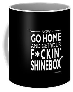 Go Home And Get Your Shinebox Coffee Mug
