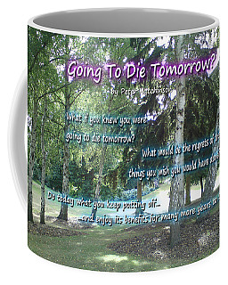 Going To Die Tomorrow? Coffee Mug