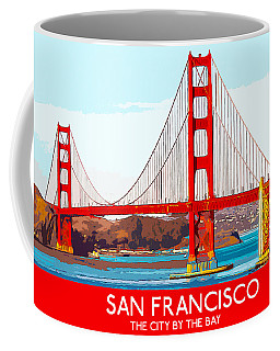 Golden Gate Bridge San Francisco The City By The Bay Coffee Mug